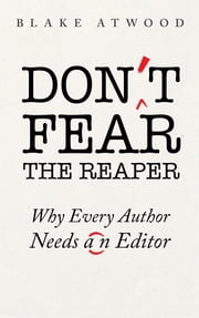 Don't Fear the Reaper - Why Every Author Needs an Editor ebook by Blake Atwood
