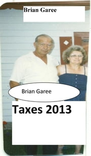 Taxes 2013 ebook by Brian Garee