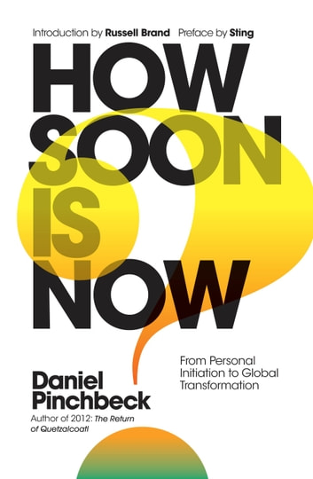 How Soon is Now? Sampler - From Personal Initiation to Global Transformation ebook by Daniel Pinchbeck
