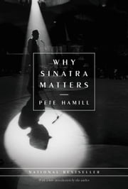 Why Sinatra Matters ebook by Pete Hamill