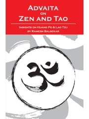 Advaita On Zen And Tao - Insights On Huang Po & Lao Tzu ebook by Ramesh Balsekar