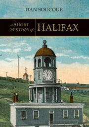 A Short History of Halifax ebook by Dan Soucoup