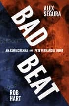 Bad Beat - A Pete Fernandez/Ash McKenna Joint ebook by Rob Hart, Alex Segura