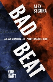 Bad Beat - A Pete Fernandez/Ash McKenna Joint ebook by Rob Hart,Alex Segura