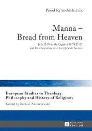 Manna – Bread from Heaven - Jn 6:22-59 in the Light of Ps 78:23-25 and Its Interpretation in Early Jewish Sources ebook by Pawel Rytel-Andrianik