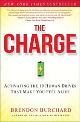 The Charge - Activating the 10 Human Drives That Make You Feel ebook by Brendon Burchard