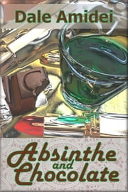 Absinthe and Chocolate ebook by Dale Amidei