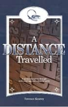 A Distance Travelled - A Personal Journey Through Love, Marriage and Industrial Strife ebook by Terence Kearey