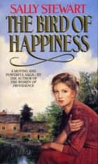 The Bird Of Happiness ebook by Sally Stewart