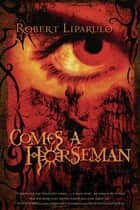 Comes a Horseman ebook by Robert Liparulo