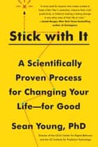 Stick with It - A Scientifically Proven Process for Changing Your Life-for Good ebook by Sean Young