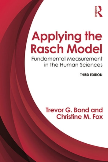 Applying the Rasch Model - Fundamental Measurement in the Human Sciences, Third Edition ebook by Trevor Bond,Christine M. Fox