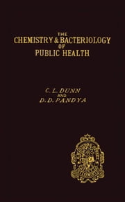 The Chemistry and Bacteriology of Public Health ebook by Dunn, C. L.