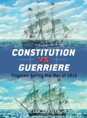Constitution vs Guerriere - Frigates during the War of 1812 ebook by Mark Lardas,Peter Bull