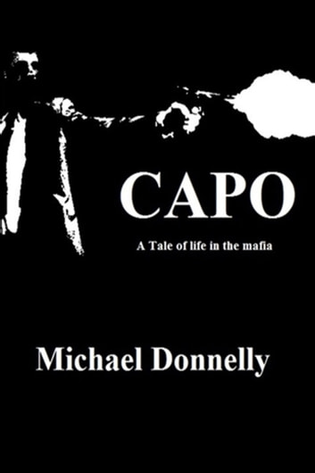 Capo: a Tale of Life in the Mafia ebook by Michael Donnelly