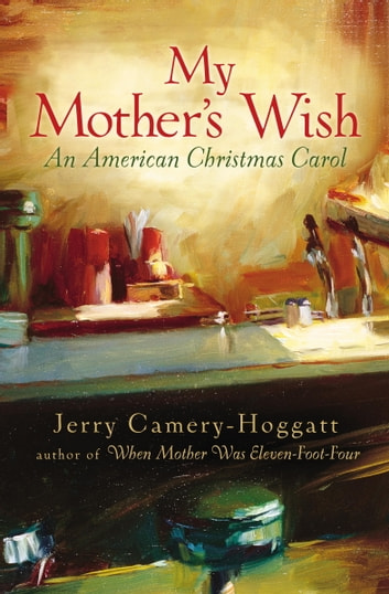 My Mother's Wish - An American Christmas Carol ebook by Jerry Camery-Hoggatt