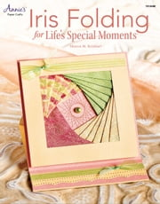 Iris Folding Cards for Life's Special Moments ebook by Sharon M. Reinhart