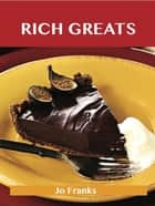 Rich Greats: Delicious Rich Recipes, The Top 99 Rich Recipes ebook by Jo Franks
