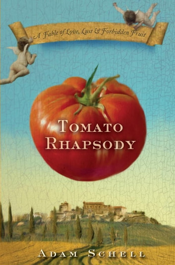 Tomato Rhapsody - A Fable of Love, Lust & Forbidden Fruit ebook by Adam Schell