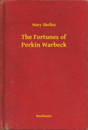 The Fortunes of Perkin Warbeck ebook by Mary Shelley