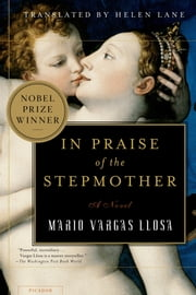 In Praise of the Stepmother - A Novel ebook by Mario Vargas Llosa,Helen Lane