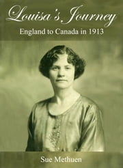 Louisa's Journey: England to Canada in 1913 ebook by Sue Methuen