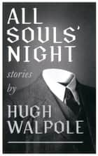 All Souls' Night ebook by Hugh Walpole