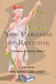 The Paradise of Revenge - Shadows of Justice, Book I ebook by Richard Lee Orey