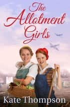 The Allotment Girls ebook by Kate Thompson
