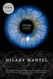 Beyond Black - A Novel ebook by Hilary Mantel