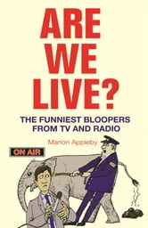 Are We Live?: The Funniest Bloopers from TV and Radio ebook by Marion Appleby