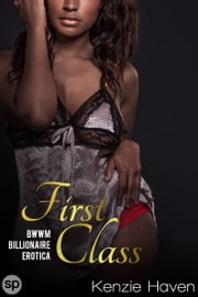 First Class - BWWM Billionaire Erotica ebook by Kenzie Haven