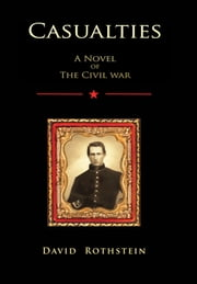 Casualties A Novel of the Civil War ebook by David Rothstein