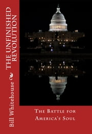 The Unfinished Revolution: The Battle for America's Soul ebook by Bill Whitehouse