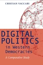 Digital Politics in Western Democracies ebook by Cristian Vaccari