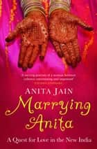 Marrying Anita eBook by Anita Jain