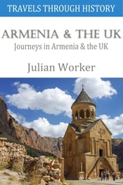 Travels through History - Armenia and the UK - Journeys in Armenia and the UK ebook by Julian Worker