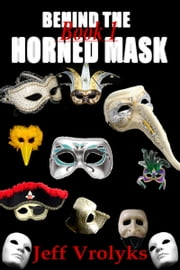 Behind The Horned Mask: Book 1 ebook by Jeff Vrolyks