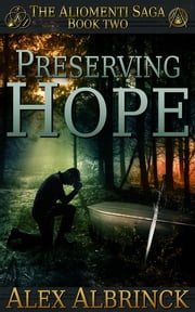 Preserving Hope - The Aliomenti Saga - Book 2 ebook by Alex Albrinck
