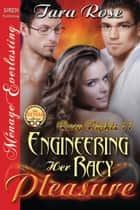 Engineering Her Racy Pleasure ebook by Tara Rose