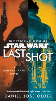 Last Shot (Star Wars) - A Han and Lando Novel ebook by Daniel José Older