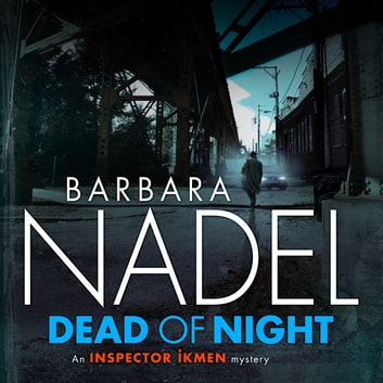 Dead of Night (Inspector Ikmen Mystery 14) - A shocking and compelling crime thriller audiobook by Barbara Nadel