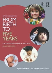 Mary Sheridan's From Birth to Five Years: Children's Developmental Progress - Children's Developmental Progress ebook by Ajay Sharma, Helen Cockerill