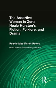 The Assertive Woman in Zora Neale Hurston's Fiction, Folklore, and Drama ebook by Pearlie Mae Fisher Peters