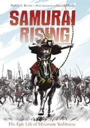 Samurai Rising: The Epic Life of Minamoto Yoshitsune ebook by Pamela S. Turner, Gareth Hinds