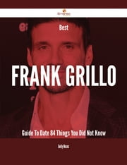 Best Frank Grillo Guide To Date - 84 Things You Did Not Know ebook by Emily Moses
