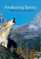 Awakening Spirits - Wolves in the Southern Rockies ebook by Brian Miller, Amy Masching, Rob Edward,...