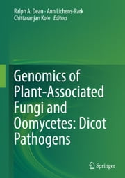 Genomics of Plant-Associated Fungi and Oomycetes: Dicot Pathogens ebook by Ralph A. Dean,Ann Lichens-Park,Chittaranjan Kole