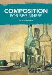 Composition for Beginners ebook by Craig Nelson
