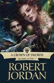 A Crown of Swords - Book Seven of 'The Wheel of Time' ebook by Robert Jordan